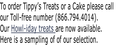 To order Tippy's Treats or a Cake please call 