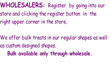 WHOLESALERS:  Register  by going into our 